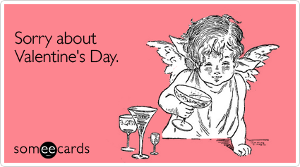 sorry-about-valentines-day-ecard-someecards